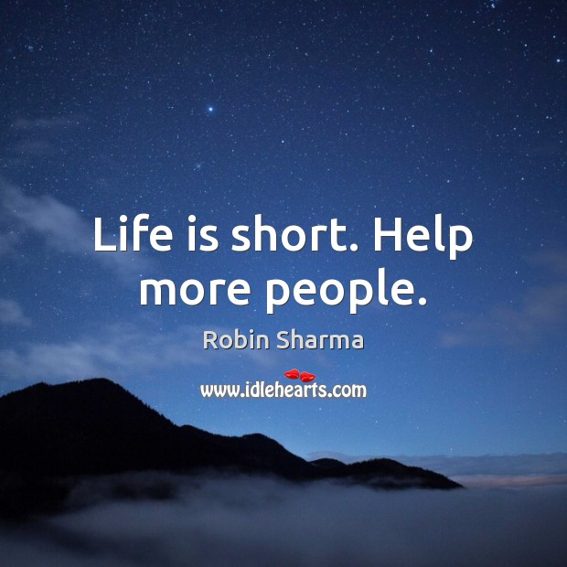 Life is short. Help more people. Image