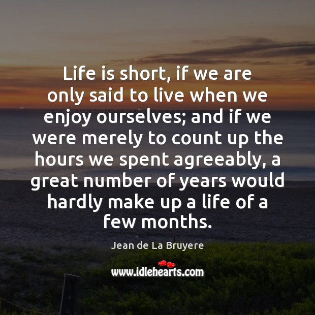 Image, Life is short, if we are only said to live when we