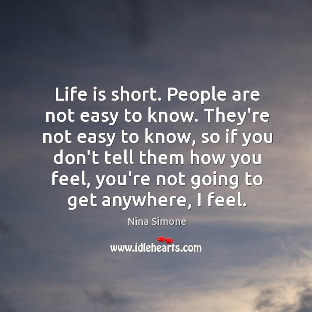 Life is short. People are not easy to know. They're not easy Nina Simone Picture Quote