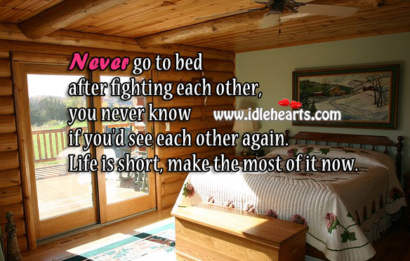 Never Go To Bed After Fighting Each Other.