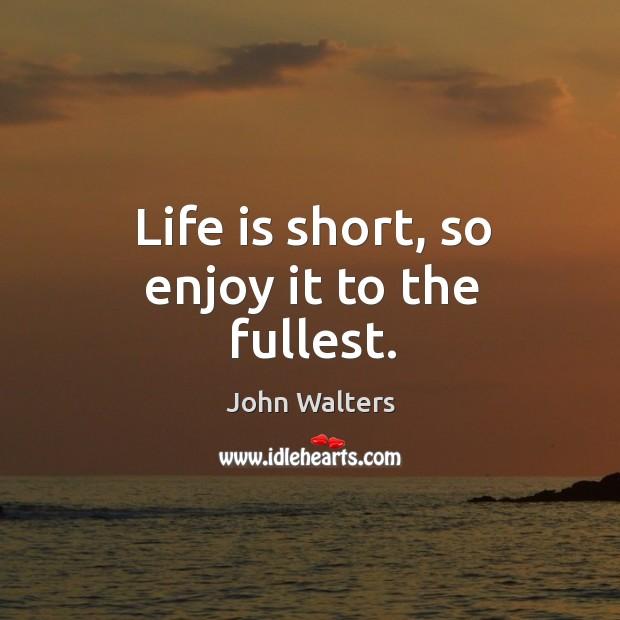 Life is short, so enjoy it to the fullest. Image
