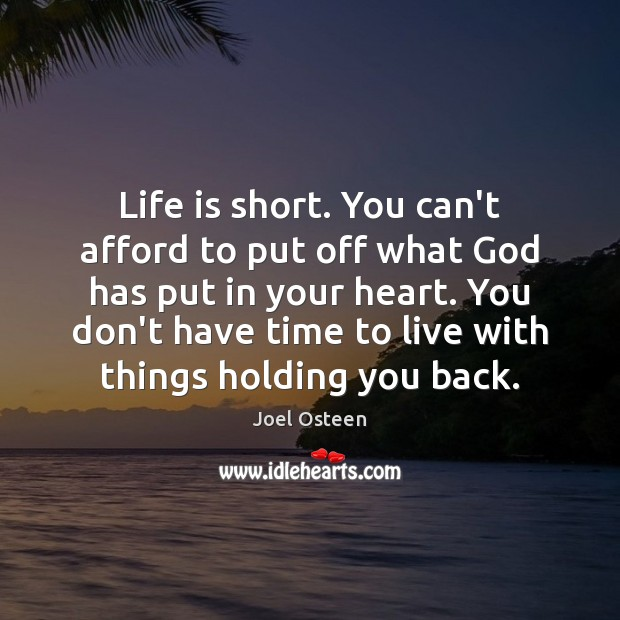 Life is short. You can't afford to put off what God has Image