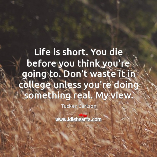 Life is short. You die before you think you're going to. Don't Image