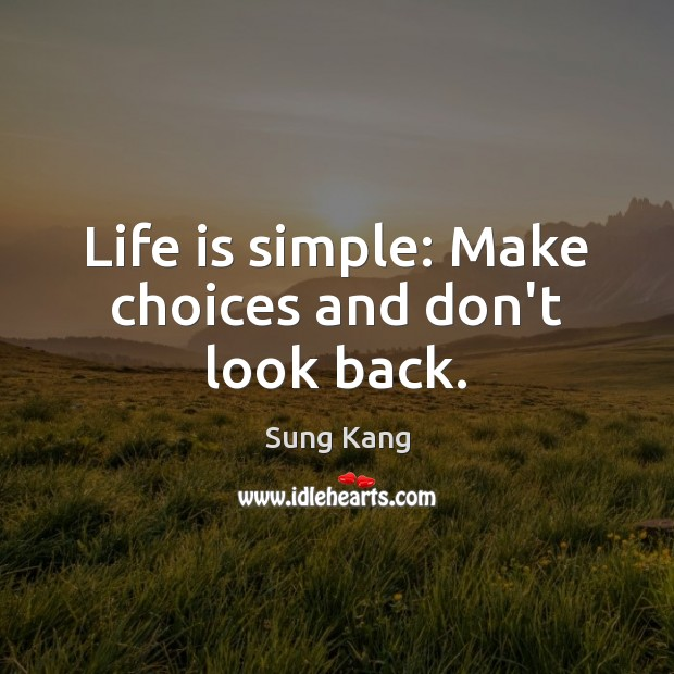 Life Is Simple Make Choices And Dont Look Back