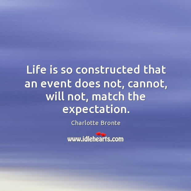 Image, Life is so constructed that an event does not, cannot, will not, match the expectation.
