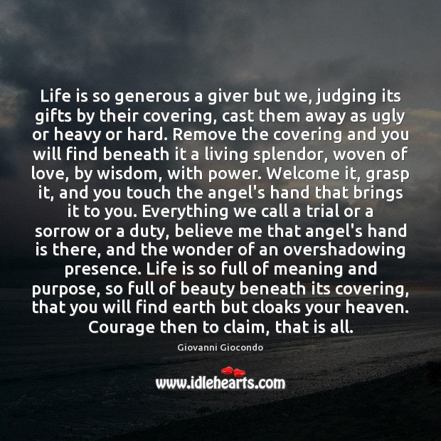 Life is so generous a giver but we, judging its gifts by Image