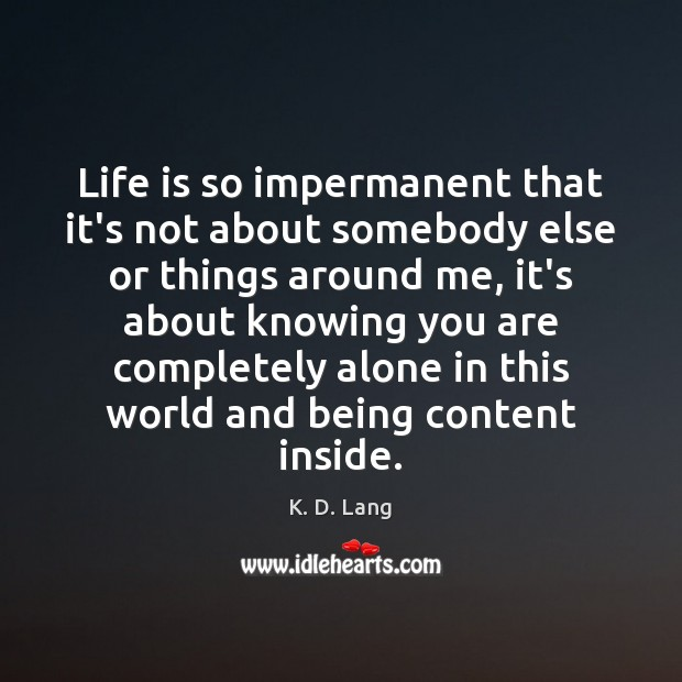 Image, Life is so impermanent that it's not about somebody else or things