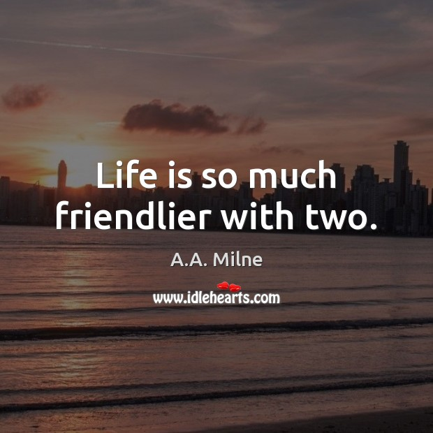 Image, Life is so much friendlier with two.