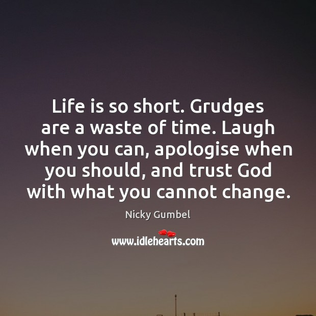 Image, Life is so short. Grudges are a waste of time. Laugh when