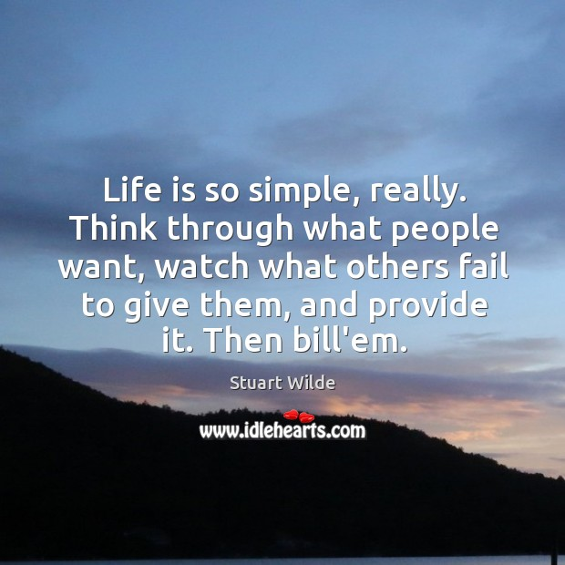 Life is so simple, really. Think through what people want, watch what Image