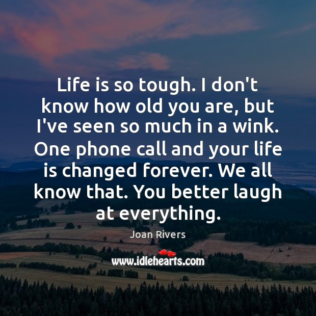 Life is so tough. I don't know how old you are, but Image