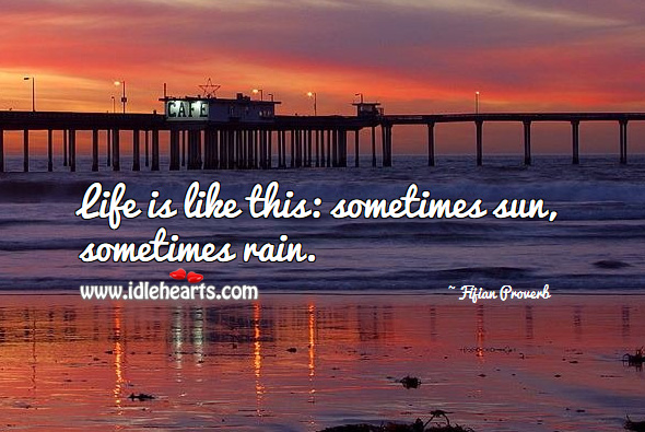 Life is like this: sometimes sun, sometimes rain. Fijian Proverbs Image