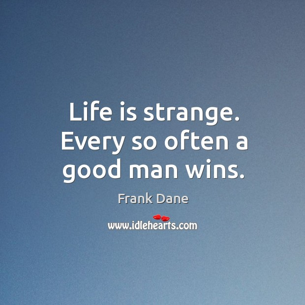 Life is strange. Every so often a good man wins. Image