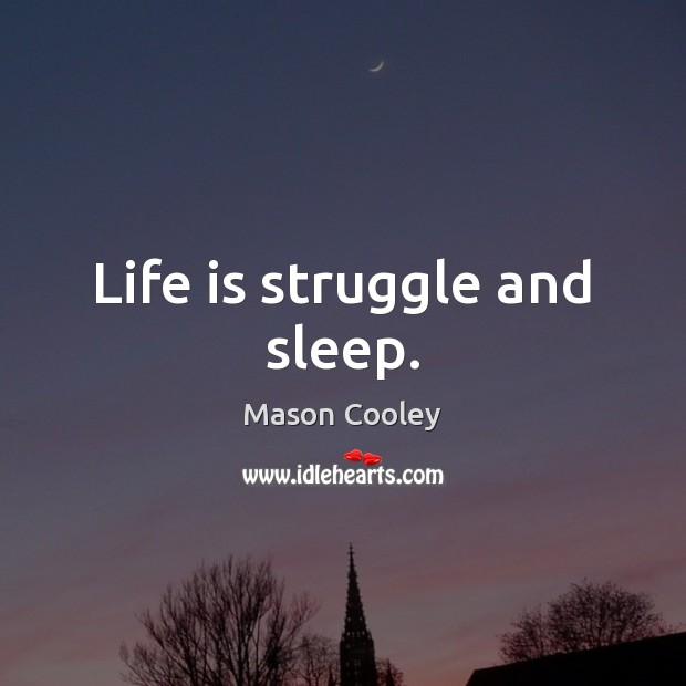 Life is struggle and sleep. Image