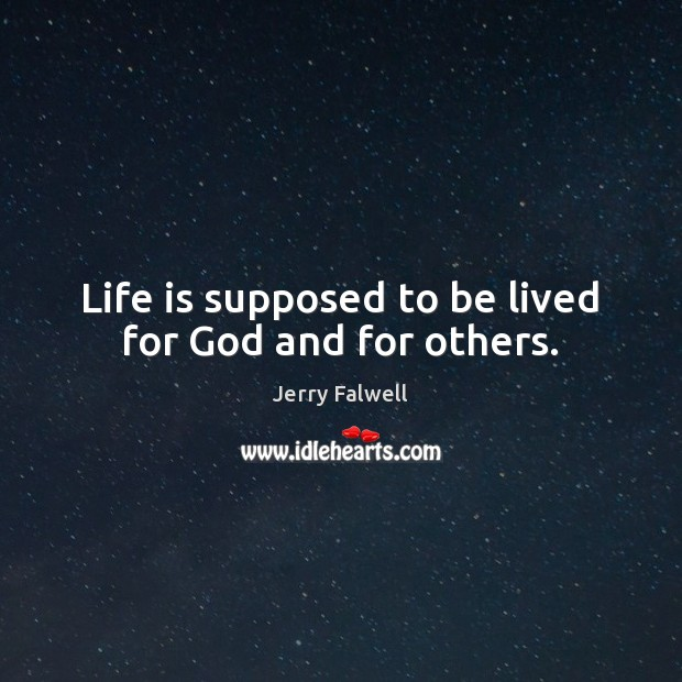 Life is supposed to be lived for God and for others. Jerry Falwell Picture Quote