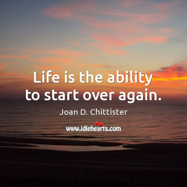 Image, Life is the ability to start over again.