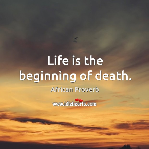 Image, Life is the beginning of death.