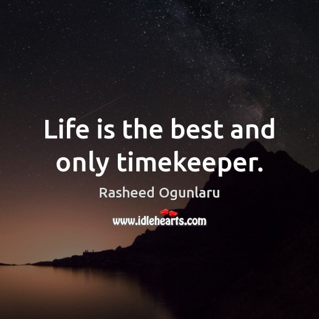 Image, Life is the best and only timekeeper.