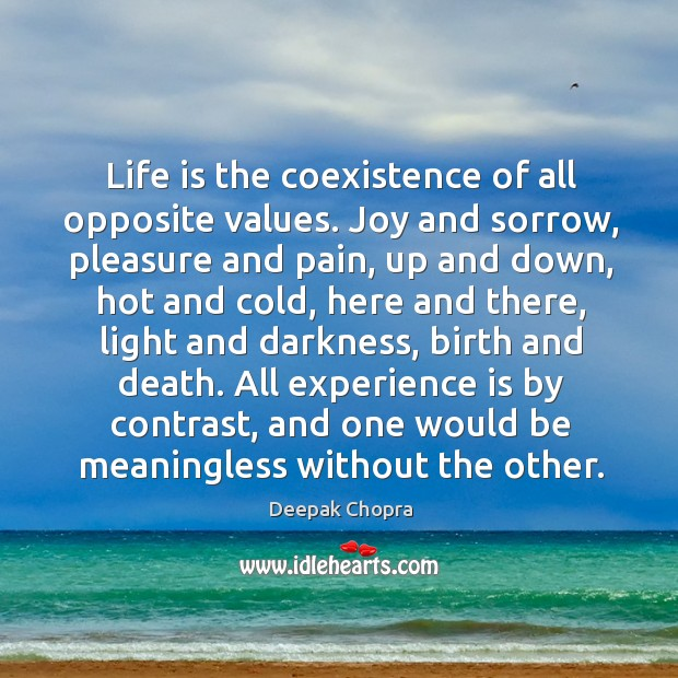 Life is the coexistence of all opposite values. Joy and sorrow, pleasure Coexistence Quotes Image