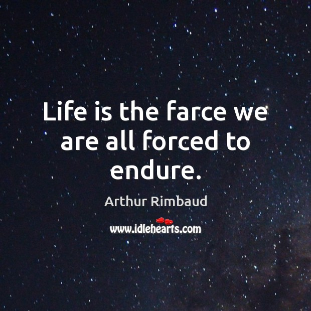 Life is the farce we are all forced to endure. Image
