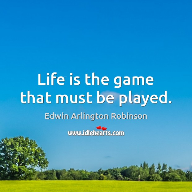 Image, Life is the game that must be played.