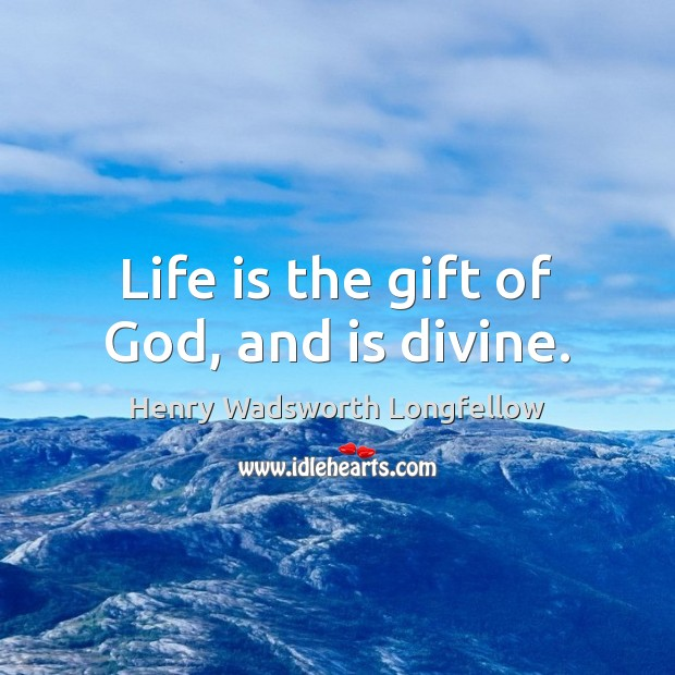 Life is the gift of God, and is divine. Image