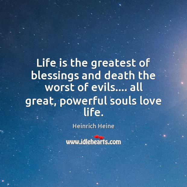 Life is the greatest of blessings and death the worst of evils…. Image