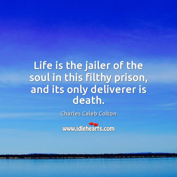 Life is the jailer of the soul in this filthy prison, and its only deliverer is death. Image