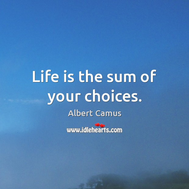 Image, Life is the sum of your choices.