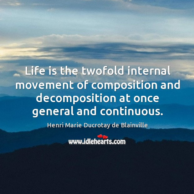 Life is the twofold internal movement of composition and decomposition at once Image