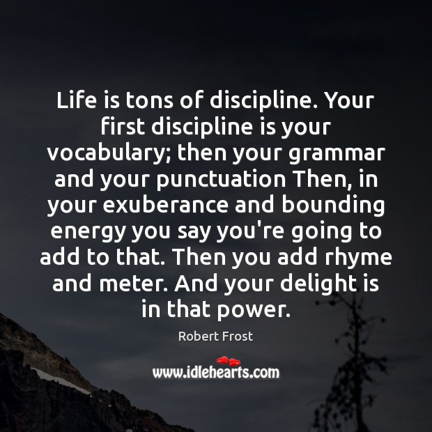 Image, Life is tons of discipline. Your first discipline is your vocabulary; then