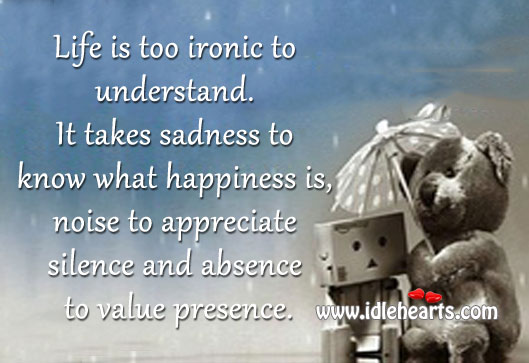 Life Is Too Ironic To Understand.