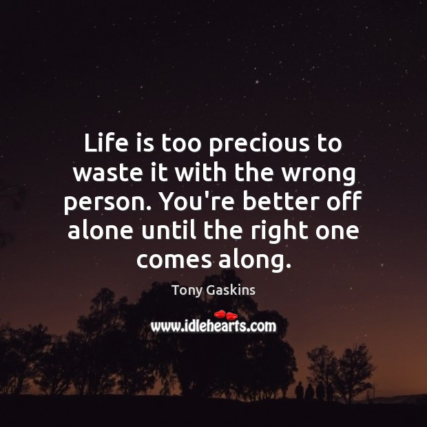 Life is too precious to waste it with the wrong person. You're Tony Gaskins Picture Quote