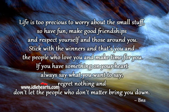 Life is too precious to worry about small things Bns Picture Quote