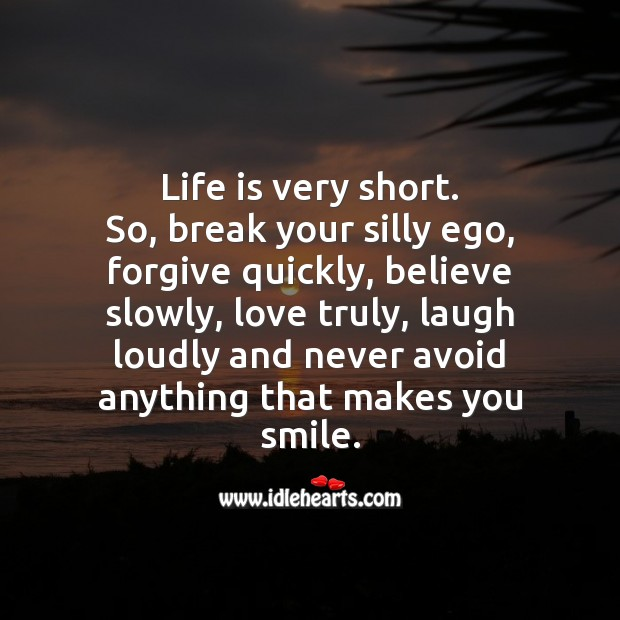 Image, Life is too short, break your silly ego and forgive quickly.