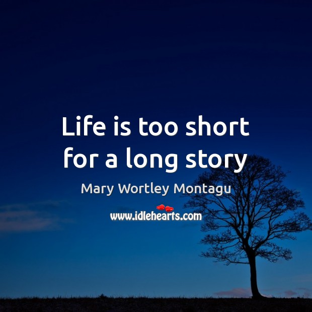 Life is too short for a long story Life is Too Short Quotes Image