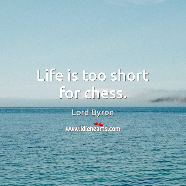 Life is too short for chess. Image