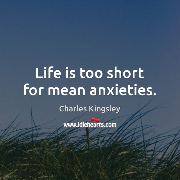 Life is too short for mean anxieties. Life is Too Short Quotes Image
