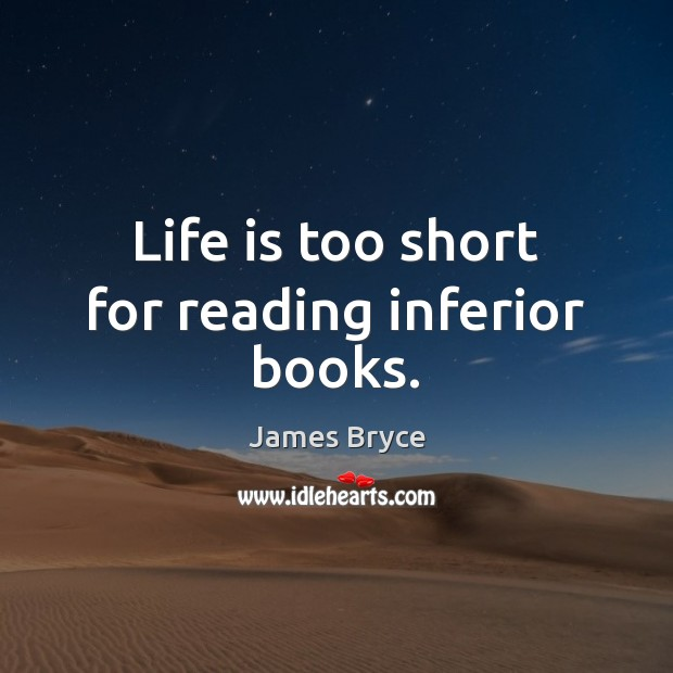 Image, Life is too short for reading inferior books.
