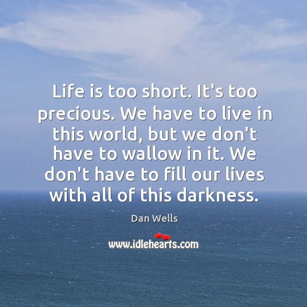 Life is too short. It's too precious. We have to live in Image