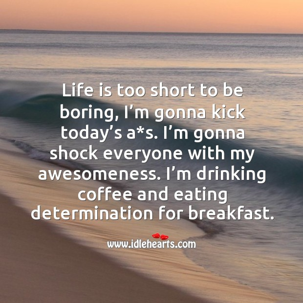 Life is too short to be boring. Coffee Quotes Image