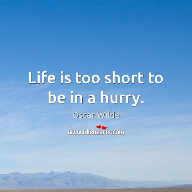 Image, Life is too short to be in a hurry.