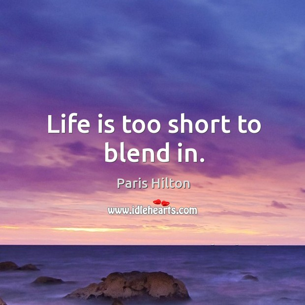 Life is too short to blend in. Image