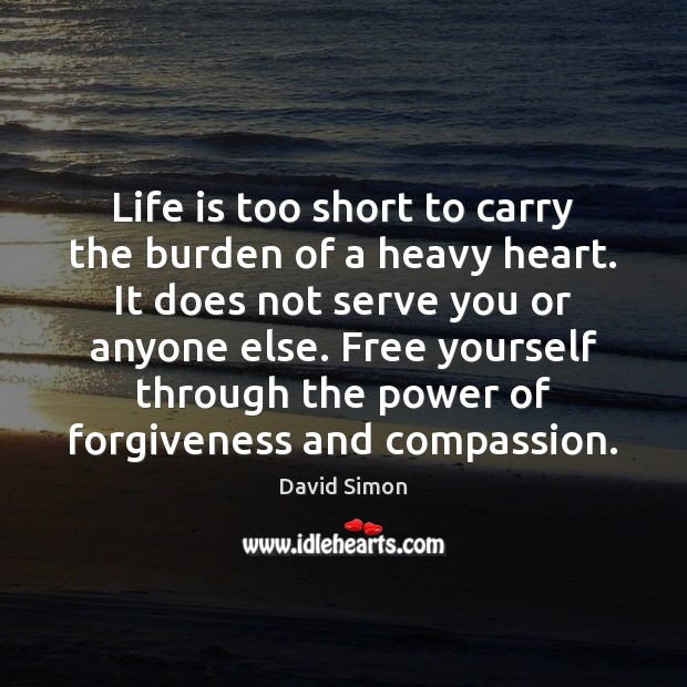 Life is too short to carry the burden of a heavy heart. Image