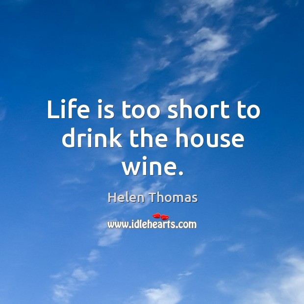 Life is too short to drink the house wine. Image