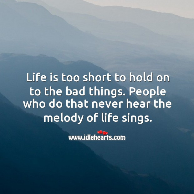 Life is too short to hold on to the bad things. Life is Too Short Quotes Image