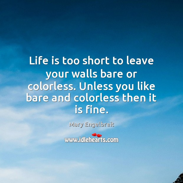 Life is too short to leave your walls bare or colorless. Unless Life is Too Short Quotes Image