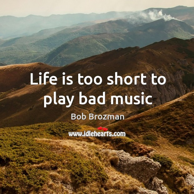 Image, Life is too short to play bad music