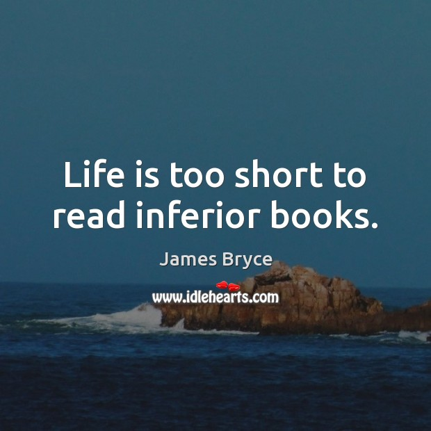 Image, Life is too short to read inferior books.
