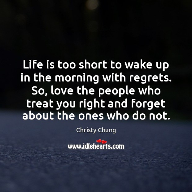 Life is too short to wake up in the morning with regrets. Life is Too Short Quotes Image
